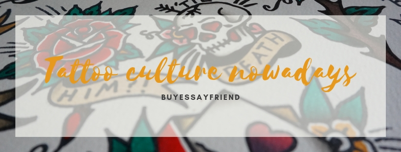 Post on tattoo culture nowadays in here on our Buy Essay Friend blog.