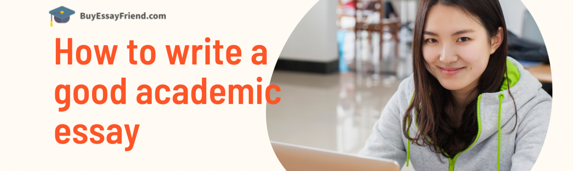 Banner for post on How to write a good academic essay Buyessayfriend.com